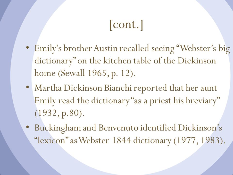 [cont.] Emily s brother Austin recalled seeing Webster's big dictionary on the kitchen table of the Dickinson home (Sewall 1965, p. 12).